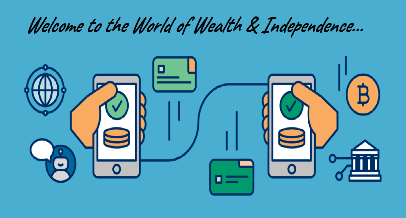Welcome to the World of Wealth & Independence…